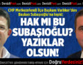 CHP'li Varlıker'den Başkan Subaşıoğlu'na Tepki