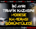 İki Ayrı Trafik Kazasını Mobese Kameraları Görüntüledi
