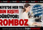Türkiye'de Her Yıl 30 Bin Kişiyi Öldürüyor: Tromboz