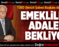 TÜED Denizli Şubesi Başkanı Ali Oymak: Emekliler Adalet Bekliyor