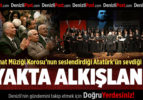 Türk Sanat Müziği Korosu Atatürk'ün Sevdiği Şarkıları Seslendirdi