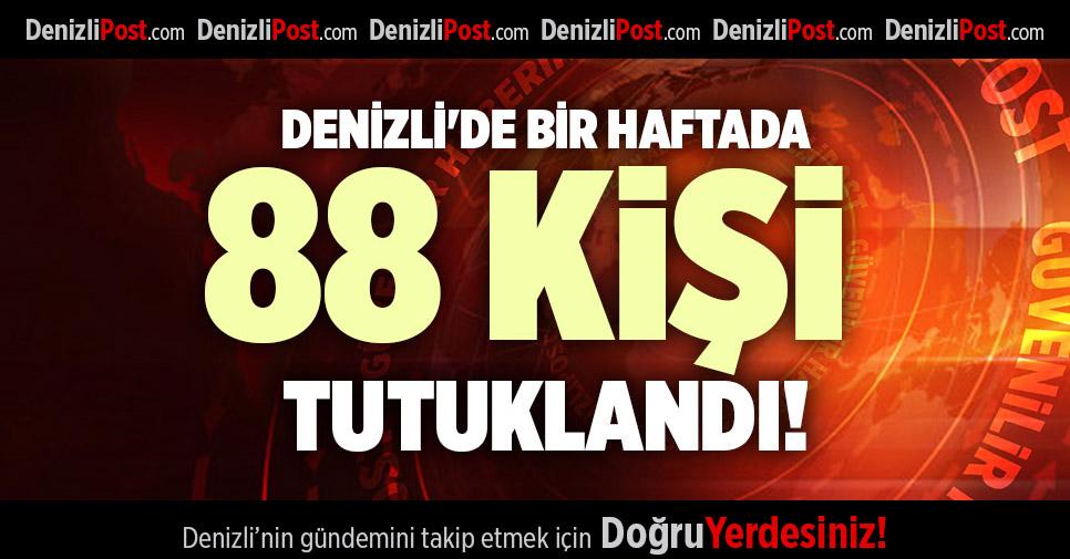 DENİZLİ'DE BİR HAFTADA 88 KİŞİ TUTUKLANDI!