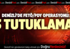 DENİZLİ'DE FETÖ/PDY OPERASYONU: 3 TUTUKLAMA