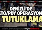 DENİZLİ'DE FETÖ/PDY OPERASYONU