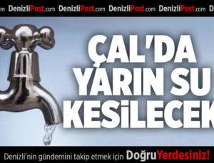ÇAL'DA YARIN SU KESİLECEK