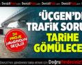 Üçgen'de Trafik Sorunu Tarihe Gömülecek