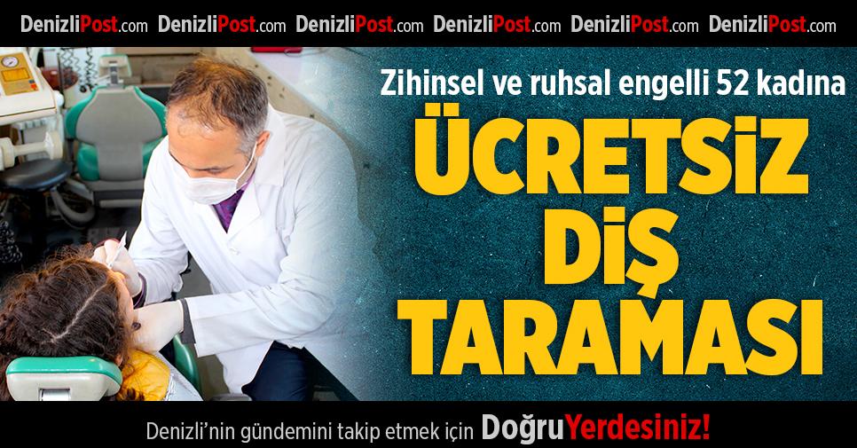 Zihisel ve Ruhsal Engelli 52 Kadına Ücretsiz Diş Taraması