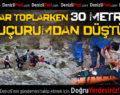 Mantar Toplarken 30 Metrelik Uçurumdan Düştü