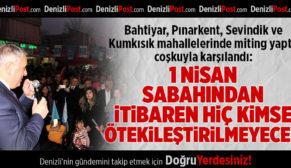 Bahtiyar, Pınarkent, Sevindik ve Kumkısık mahallelerinde miting yaptı, coşkuyla karşılandı