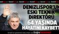 Denizlispor'un Eski Teknik Direktörü Hayatını Kaybetti