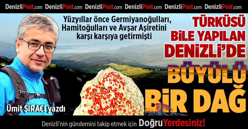 Türküye Konu Olan Denizli'de Büyülü Bir Dağ