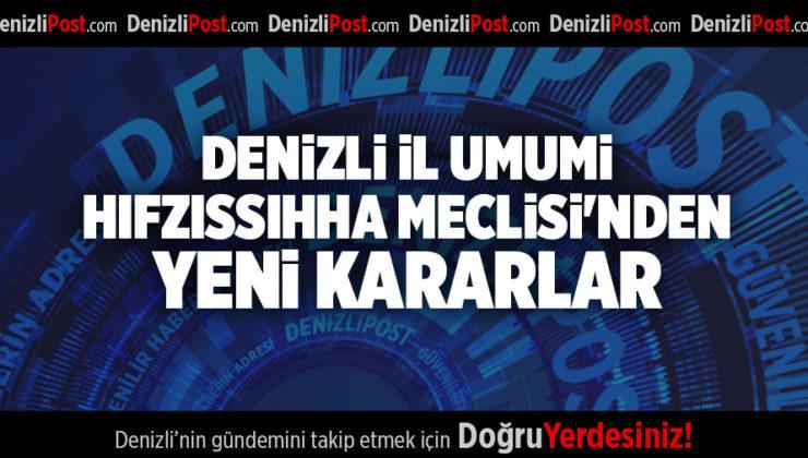 DENİZLİ İL UMUMİ HIFZISSIHHA MECLİSİ'NDEN YENİ KARARLAR