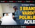 3 Branşta Vardiya Polikliniği Açıldı