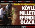 Vatan Partisi Milletvekili Adayı Çobanoğlu: Köylü Milletin Efendisi Olacak