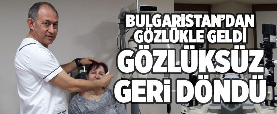 BULGARİSTAN'DAN GÖZLÜKLE GELDİ, GÖZLÜKSÜZ GERİ DÖNDÜ !