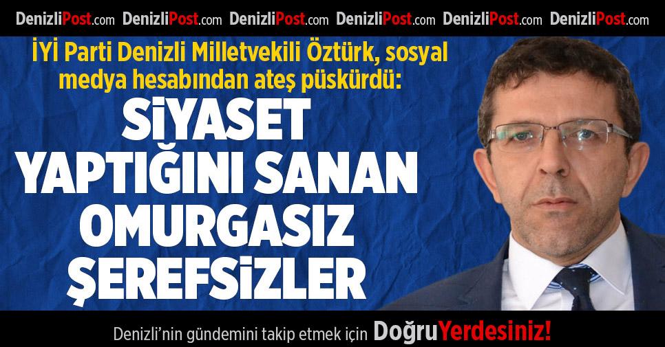 İYİ Parti Denizli Milletvekili Öztürk, Sosyal Medya Hesabından Ateş Püskürdü