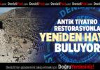 DENİZLİ'DEKİ ANTİK TİYATRO, RESTORASYONLA YENİDEN HAYAT BULUYOR
