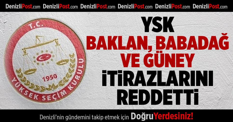 YSK, Baklan, Babadağ ve Güney İtirazlarını Reddetti