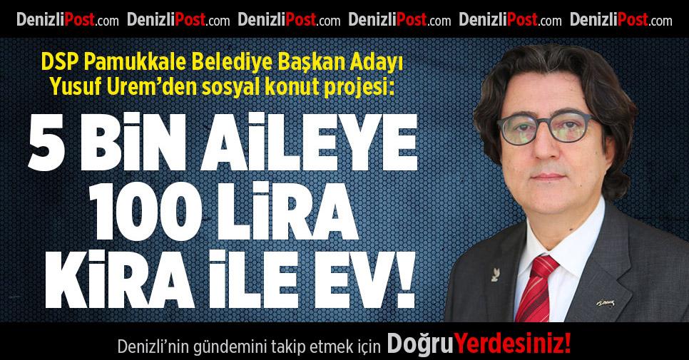 DSP Pamukkale Belediye Başkan Adayı Yusuf Urem'den sosyal konut projesi