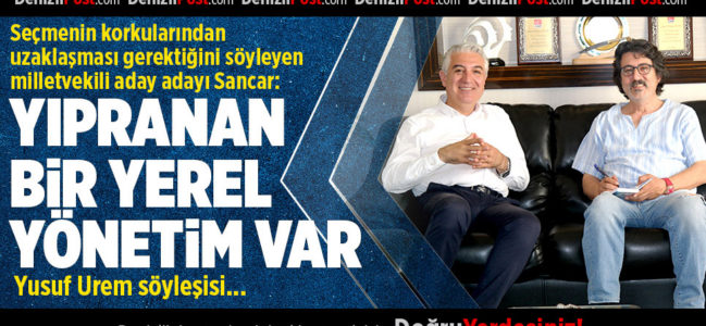 CHP Milletvekili Aday Adayı Sancar: Yıpranan Bir Yerel Yönetim Var