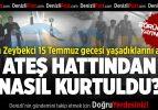 Bakan Zeybekci 15 Temmuz gecesi yaşadıklarını anlattı